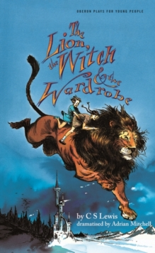 Lion, the Witch & the Wardrobe (Adapted by Adrian Mitchell), Paperback / softback Book