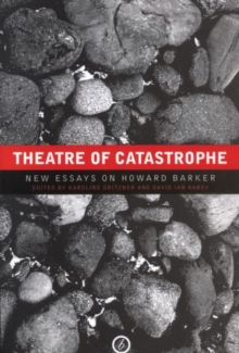 Theatre of Catastrophe : New Essays on Howard Barker, Hardback Book