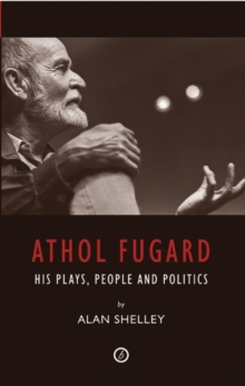 Athol Fugard : His Plays, People and Politics, Paperback / softback Book