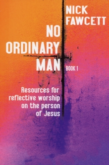 No Ordinary Man : Resources for Reflective Worship on the Person of Jesus Bk. 1, Paperback / softback Book