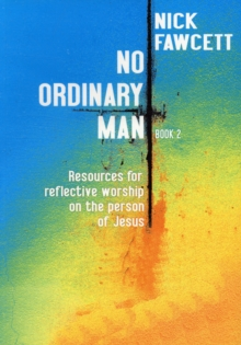 No Ordinary Man : Resources for Reflective Worship on the Person of Jesus Bk. 2, Paperback Book