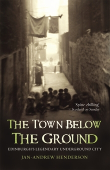 The Town Below the Ground : Edinburgh's Legendary Undgerground City, Paperback Book