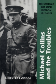 Michael Collins And The Troubles : The Struggle For Irish Freedom 1912-1922, Paperback Book