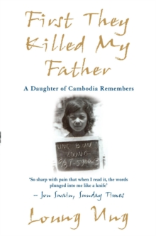 First They Killed My Father : A Daughter of Cambodia Remembers, Paperback / softback Book