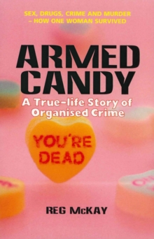 Armed Candy : A True-Life Story of Organised Crime, Paperback Book