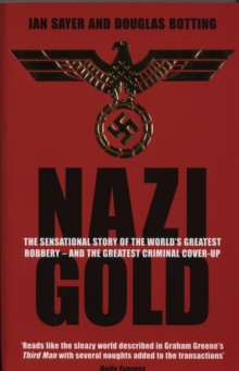 Nazi Gold : The Sensational Story of the World's Greatest Robbery - and the Greatest Criminal Cover-Up, Paperback Book
