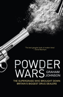 Powder Wars : The Supergrass who Brought Down Britain's Biggest Drug Dealers, Paperback / softback Book