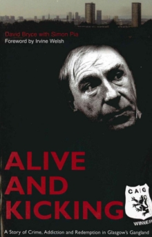 Alive and Kicking : A Story of Crime, Addiction and Redemption in Glasgow's Gangland, Paperback Book