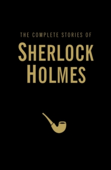 The Complete Stories of Sherlock Holmes, Hardback Book