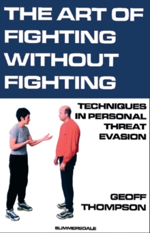 The Art of Fighting without Fighting : Techniques in Personal Threat Evasion, Paperback / softback Book