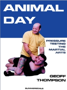 Animal Day : Pressure Testing the Martial Arts, Paperback / softback Book