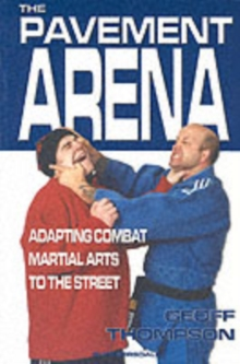 The Pavement Arena : Adapting Combat Martial Arts to the Street, Paperback Book
