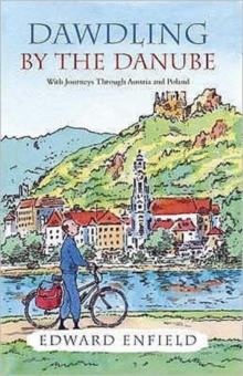 Dawdling by the Danube : With Journeys in Bavaria and Poland, Paperback / softback Book