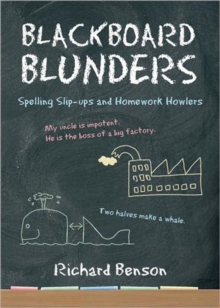 Blackboard Blunders : Spelling Slip-ups and Homework Howlers, Paperback / softback Book