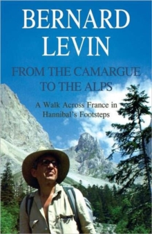 From the Camargue to the Alps : A Walk Across France in Hannibal's Footsteps, Paperback / softback Book