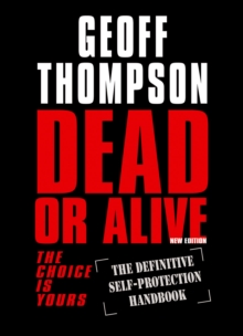 Dead or Alive : The Choice Is Yours - The Definitive Self Protection Handbook, PDF eBook