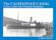 The Caledonian Canal : Lochs, Locks and Pleasure Steamers, Paperback Book