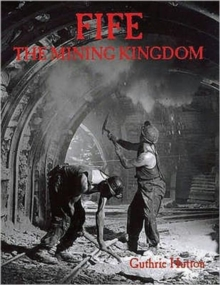 Fife, the Mining Kingdom, Paperback / softback Book