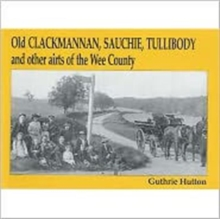 Old Clackmannan, Sauchie and Tullibody and Other Airts of the Wee County, Paperback Book