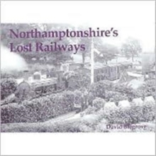 Northamptonshire's Lost Railways, Paperback Book