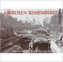 Aberdeen Remembered : By Aberdeen City Libraries and Museums, Paperback Book