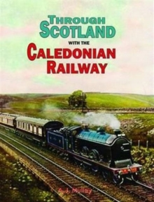 Through Scotland with the Caledonian Railway, Hardback Book