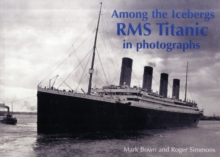 Among the Icebergs : RMS Titanic in Photographs, Paperback Book
