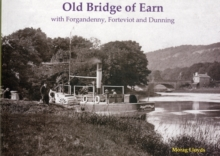 Old Bridge of Earn : with Forgandenny, Forteviot and Denning, Paperback / softback Book