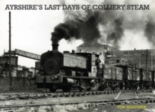 Ayrshire's Last Days of Colliery Steam, Paperback Book