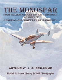 The Monospar: From Tailless Gliders to Vast Transport : The Story of General Aircraft Ltd. of Hanworth, Paperback / softback Book