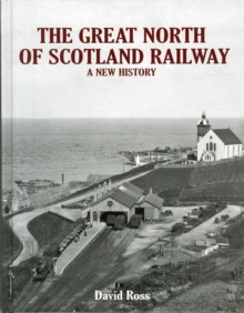 The Great North of Scotland Railway - A New History, Hardback Book