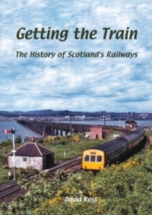 Getting the Train : The History of Scotland's Railways, Paperback Book