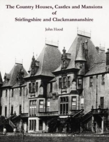 The Country Houses, Castles and Mansions of Stirlingshire and Clackmannanshire, Paperback / softback Book