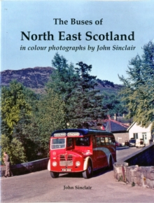 The Buses of North East Scotland in colour by John Sinclair, Paperback Book