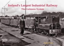 Ireland's Largest Industrial Railway : The Guinness System, Paperback Book