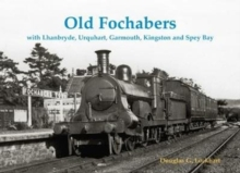 Old Fochabers : with Lhanbryde, Urquhart, Garmouth, Kingston and Spey Bay, Paperback Book