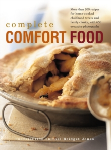 The Complete Comfort Food : More Than 200 Recipes for Home-Cooked Childhood Treats and Family Classics, with 650 Evocative Photographs, Hardback Book