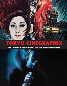 Tokyo Cinegraphix One : Horror & Exploitation: 100 Film Posters from Japan, Paperback Book