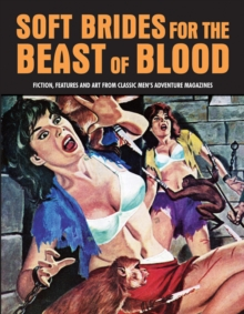 Soft Brides For The Beast Of Blood : Fiction, Features & Art From Classic Men's Adventure Magazines (Pulp Mayhem Volume 3), Paperback Book