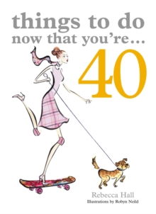 Things to Do Now That You're 40, Paperback Book