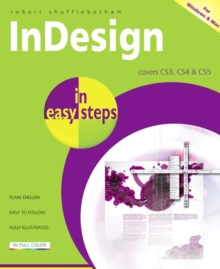 InDesign in Easy Steps : Covers CS3, CS4 and CS5, Paperback / softback Book