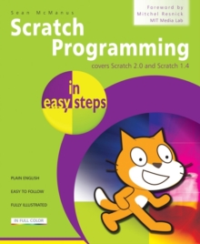Scratch Programming in Easy Steps : Covers Scratch 2.0 and Scratch 1.4, Paperback Book