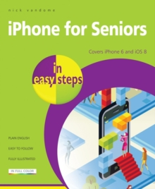 iPhone for Seniors in Easy Steps : Covers iPhone 6 and iOS 8, Paperback Book