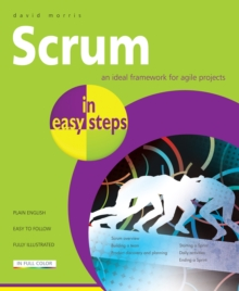 Scrum in Easy Steps: : An Ideal Framework for Agile Projects, Paperback Book