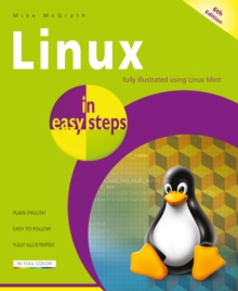 Linux in easy steps : Illustrated using Linux Mint, Paperback / softback Book