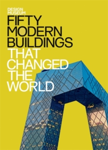 Fifty Modern Buildings That Changed the World : Design Museum Fifty, Hardback Book
