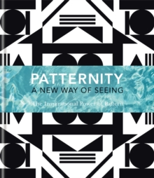 PATTERNITY : A New Way of Seeing: The Inspirational Power of Pattern, Hardback Book