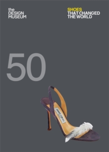 Fifty Shoes that Changed the World : Design Museum Fifty, Paperback / softback Book