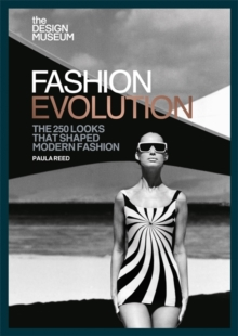 The Design Museum - Fashion Evolution : The 250 looks that shaped modern fashion, Paperback / softback Book