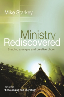 Ministry Rediscovered : Shaping a Unique and Creative Church, Paperback Book